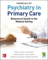 Essentials of Psychiatry in Primary Care: Behavioral Health in the Medical Setting by Smith