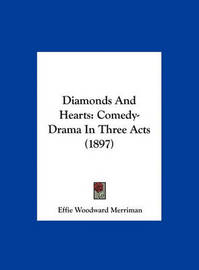 Diamonds and Hearts: Comedy-Drama in Three Acts (1897) by Effie Woodward Merriman