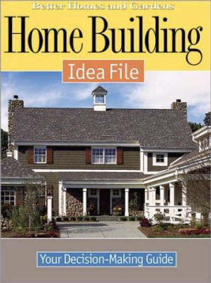 Home Building Idea File by Better Homes & Gardens