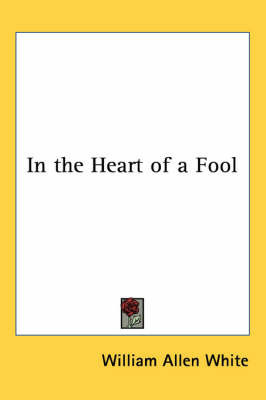 In the Heart of a Fool by William Allen White