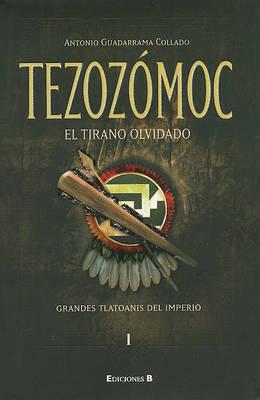 Tezozomoc, El Tirano Olvidado by Antonio Guadarrama
