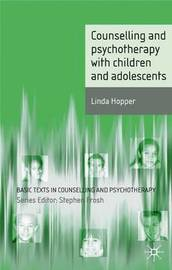 Counselling and Psychotherapy with Children and Adolescents by Linda Hopper