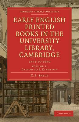 Early English Printed Books in the University Library, Cambridge by C. E. Sayle