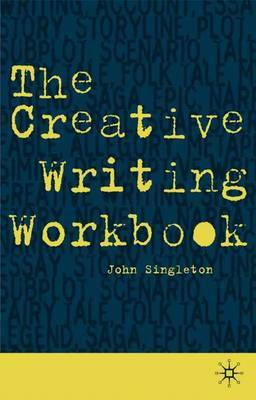 The Creative Writing Workbook by John Singleton