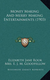 Money Making and Merry Making Entertainments (1903) by Elizabeth Jane Rook