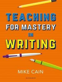 Teaching for Mastery in Writing by Mike Cain image