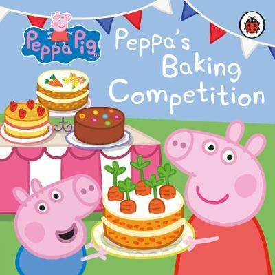 Peppa Pig: Peppa's Baking Competition by Peppa Pig