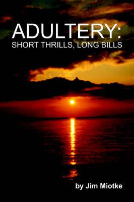 Adultery: Short Thrills, Long Bills by Jim Miotke image