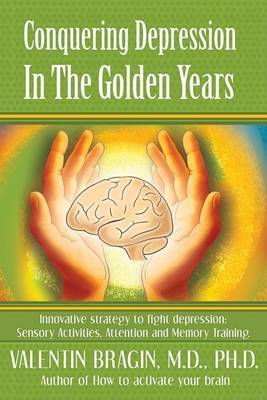 Conquering Depression in the Golden Years: Innovative Strategies to Battle Depression: Sensory Activities. Attentions and Memory Training. by Valentin Bragin image