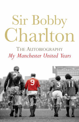 My Manchester United Years: The Autobiography: v. 1 by Sir Bobby Charlton image