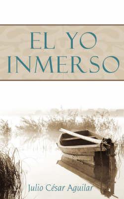 El Yo Inmerso by Julio Caesar Aguilar