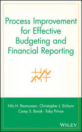 Process Improvement for Effective Budgeting and Financial Reporting by Nils H Rasmussen