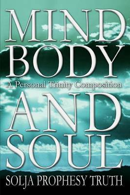 Mind Body and Soul by Solja Prophesy Truth image