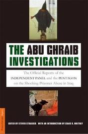 The Abu Ghraib Investigations by Steven Strasser