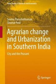 Agrarian change and Urbanization in Southern India by Seema Purushothaman