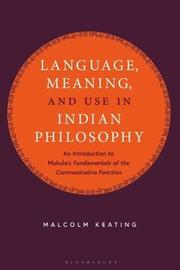 Language, Meaning, and Use in Indian Philosophy by Malcolm Keating