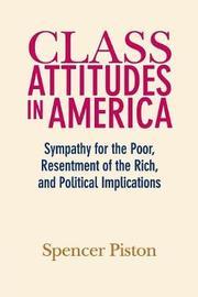 Class Attitudes in America by Spencer Piston
