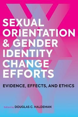 Sexual Orientation and Gender Identity Change Ef - Evidence, Effects, and Ethics by Douglas C. Haldeman