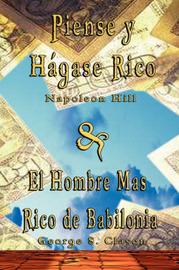 Piense Y Hagase Rico by Napoleon Hill & El Hombre Mas Rico De Babilonia by George S. Clason by George S Clason