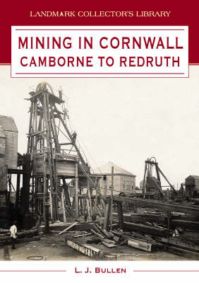 Mining in Cornwall: Camborne to Redruth by L.J. Bullen image