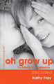 OH GROW UP…Toddlers to PreTeens Decoded (Original NZ Edition) by Kathy Fray