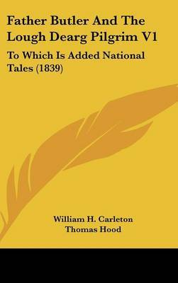 Father Butler And The Lough Dearg Pilgrim V1: To Which Is Added National Tales (1839) by William H Carleton image