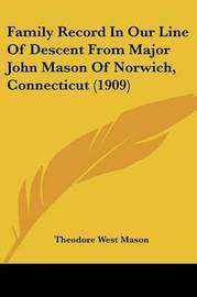 Family Record in Our Line of Descent from Major John Mason of Norwich, Connecticut (1909) by Theodore West Mason image