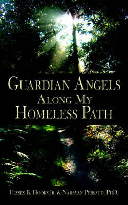Guardian Angels Along My Homeless Path by Ulyses B. Hooks Jr.
