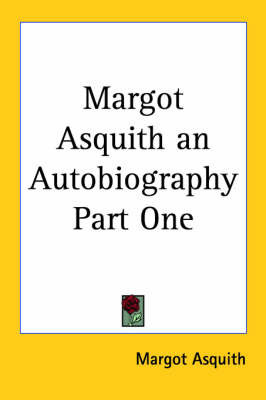 Margot Asquith an Autobiography Part One by Margot Asquith