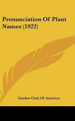 Pronunciation of Plant Names (1922) by Garden Club of America