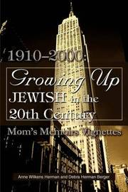 Growing Up Jewish in the 20th Century: 1910-2000: Mom's Memoirs Vignettes by Debra H Berger image