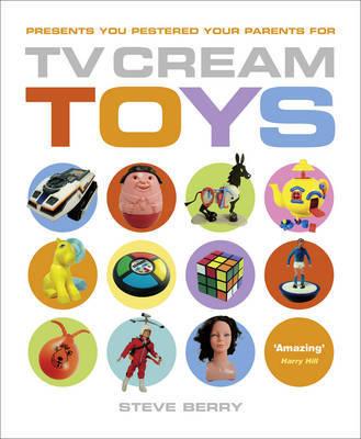 TV Cream Toys by Steve Berry