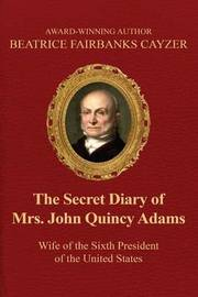 The Secret Diary of Mrs. John Quincy Adams by Beatrice Cayzer