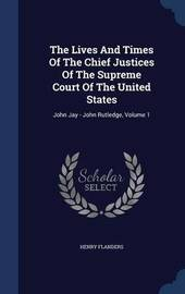 The Lives and Times of the Chief Justices of the Supreme Court of the United States by Henry Flanders
