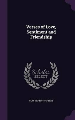Verses of Love, Sentiment and Friendship by Clay Meredith Greene image
