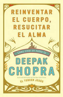 Reinventar El Cuerpo, Resucitar El Alma: Ca3mo Crear Un Nuevo Ta by Dr Deepak Chopra, M. D. image