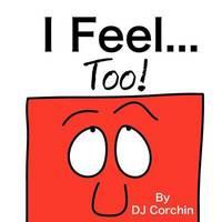 I Feel...Too! by DJ Corchin