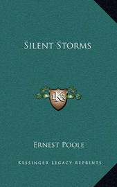 Silent Storms by Ernest Poole