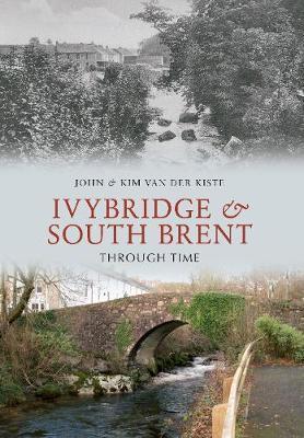 Ivybridge and South Brent Through Time by John Van Der Kiste image