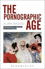 The Pornographic Age by Alain Badiou