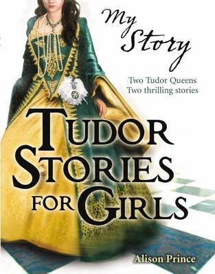 My Story : Tudor Stories for Girls by Alison Prince image