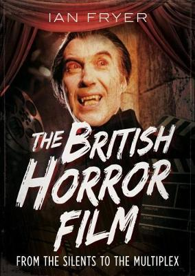 The British Horror Film from the Silent to the Multiplex by Ian Fryer image