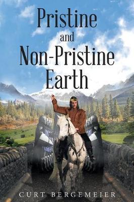 Pristine and Non-Pristine Earth by Curt Bergemeier