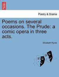 Poems on Several Occasions. the Prude by Elizabeth Ryves