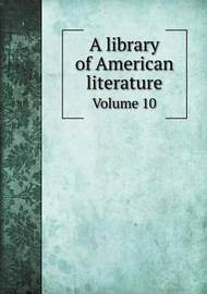 A Library of American Literature Volume 10 by Edmund Clarence Stedman