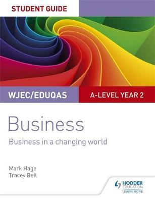 WJEC/Eduqas A-level Year 2 Business Student Guide 4: Business in a Changing World by Mark Hage