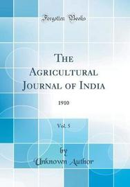 The Agricultural Journal of India, Vol. 5 by Unknown Author image