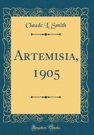 Artemisia, 1905 (Classic Reprint) by Claude L Smith image