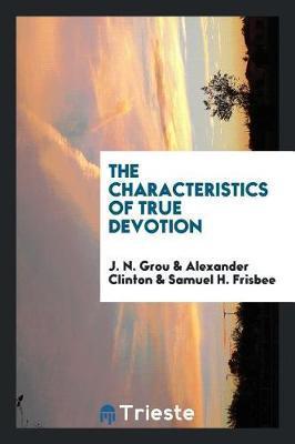 The Characteristics of True Devotion by J N Grou