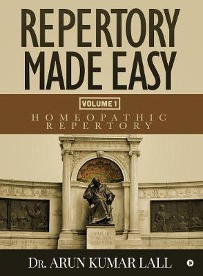 Repertory Made Easy Volume 1 by Dr Arun Kumar Lall